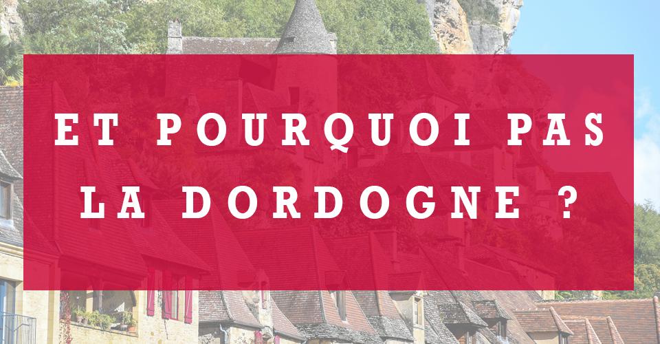 S'installer en Dordogne ? Pourquoi pas !