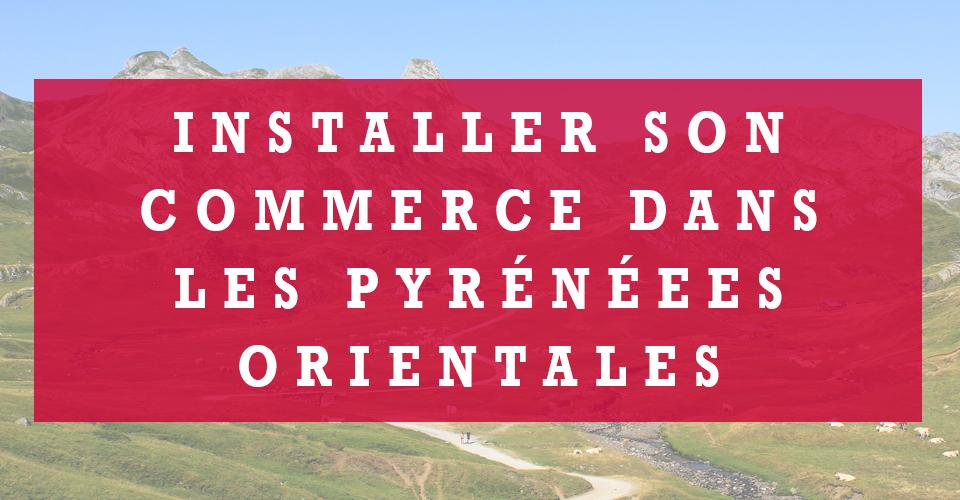 S'installer dans les Pyrénées-Orientales ? Pourquoi pas !