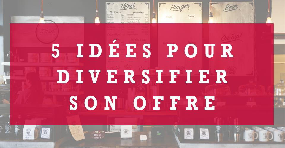 5 idées pour diversifier son offre